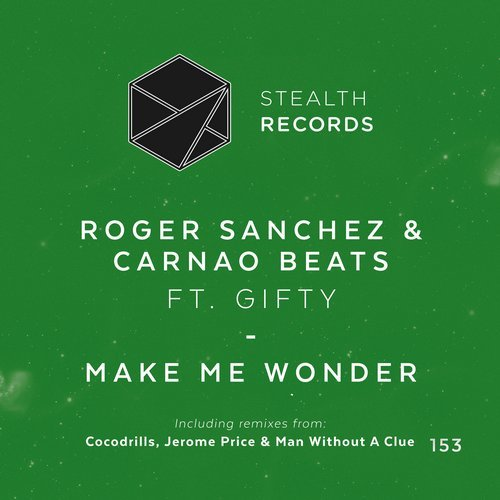 Roger Sanchez, Carnao Beats, Gifty - Make Me Wonder [STEALTH 153]