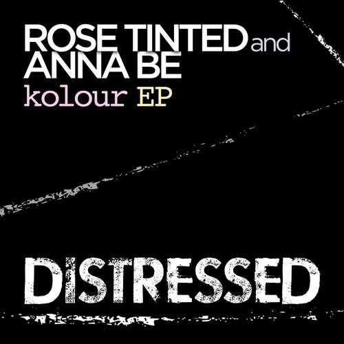 Rose Tinted, Anna Be - Kolour EP [DISTRESSED 003]