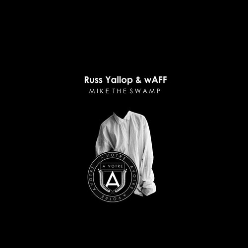 Russ Yallop & wAFF – Mike The Swamp [AVOTRE027]