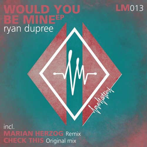 Ryan Dupree - Would You Be Mine [LM013]