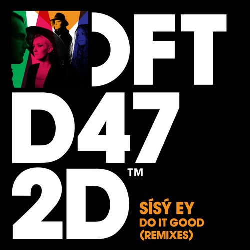 Sísý Ey – Do It Good (Remixes) [DFTD472D2]