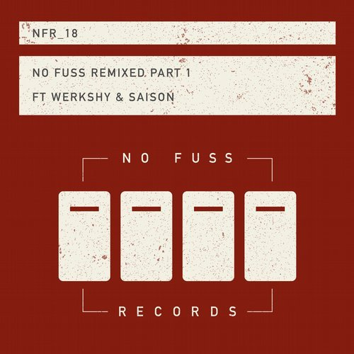 Saison, Werkshy – No Fuss Remixed Part 1 [NFR018]