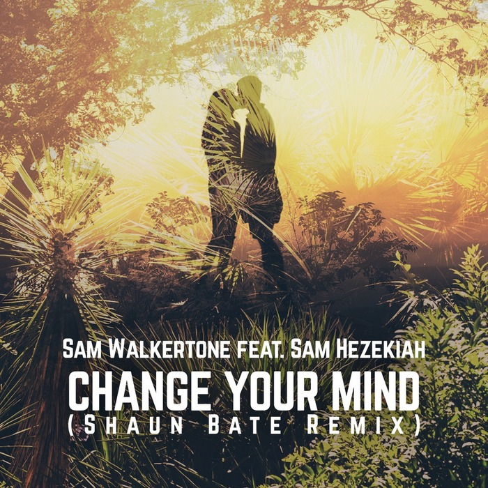 Sam Walkertone & Sam Hezekiah - Change Your Mind (Shaun Bate Remix) [805818 0963365]