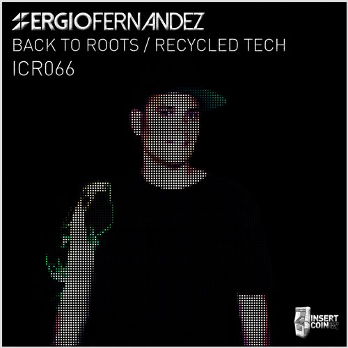 Sergio Fernandez - Back To Roots / Recycled Tech [ICR066]