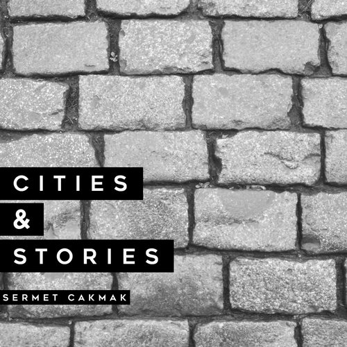 Sermet Cakmak – Cities & Stories [SBU204]