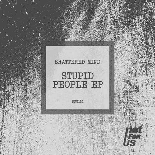 Shattered Mind – Stupid People EP [NFU152]