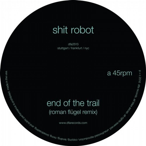 Shit Robot – End of the Trail (Roman Flügel Remix) [DFA2513DL]