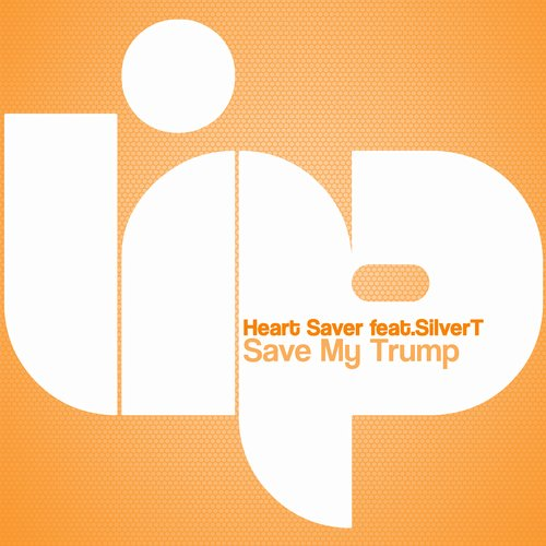SilverT, Heart Saver - Save My Trump [LIP119]