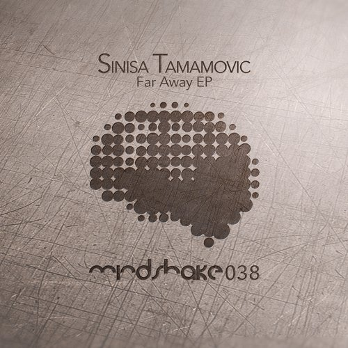 Sinisa Tamamovic - Far Away EP [MINDSHAKE038]