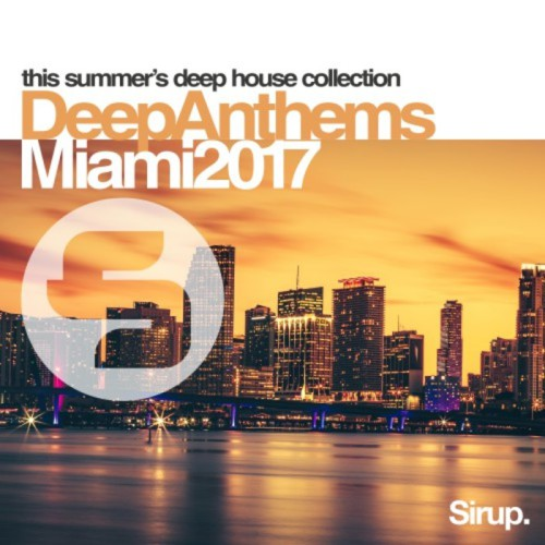 Sirup Deep Anthems Miami 2017 Sirup Music SIR923