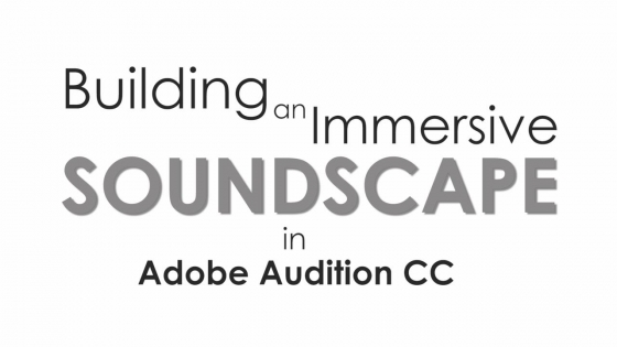 Skillshare Class: Building an Immersive Soundscape with Adobe Audition CC TUTORiAL