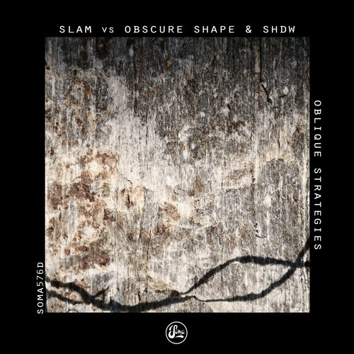 Slam Vs Obscure Shape And SHDW – Oblique Strategies [SOMA576D]