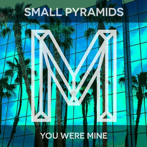 Small Pyramids - You Were Mine [M10]