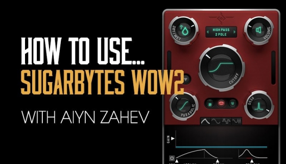 Sonic Academy How To Use Wow 2 with Aiyn Zahev TUTORiAL