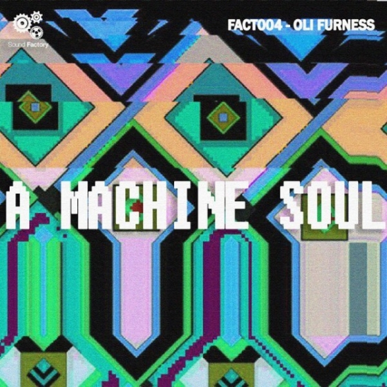 Sound Factory Oli Furness A Machine Soul MULTiFORMAT