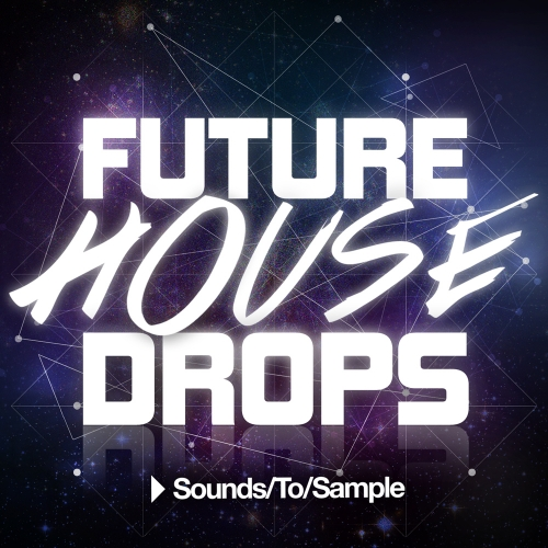 Sounds to Sample Future House Drops