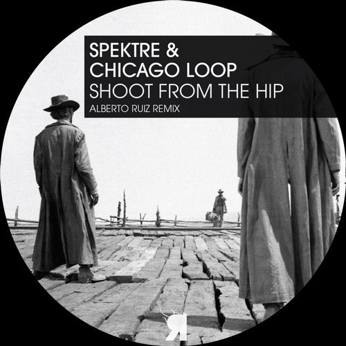Spektre, Chicago Loop – Shoot From The Hip [RSPKT128]