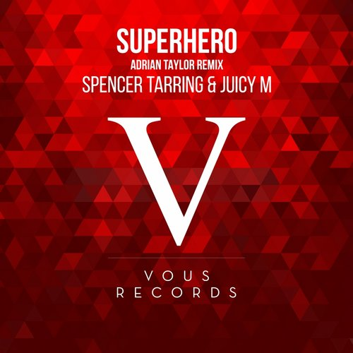 Spencer Tarring, Juicy M - Superhero (Adrian Taylor Remix) [VOUS0099]