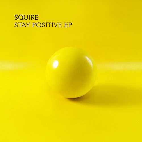Squire – Stay Positive EP [BAR2547]