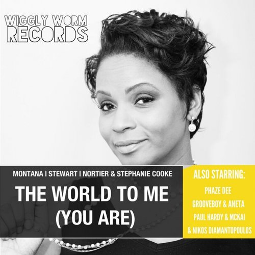 Stephanie Cooke, Montana, Stewart, Nortier, Grooveboy, Aneta Moran - The World To Me (You Are) [WW003]