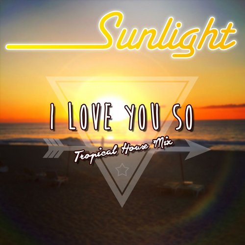 Sunlight i love you so tropical house mix s4l095 for I love deep house music