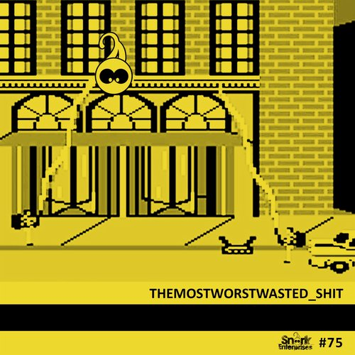 THEMOSTWORSTWASTED – Shit [SNORK75]