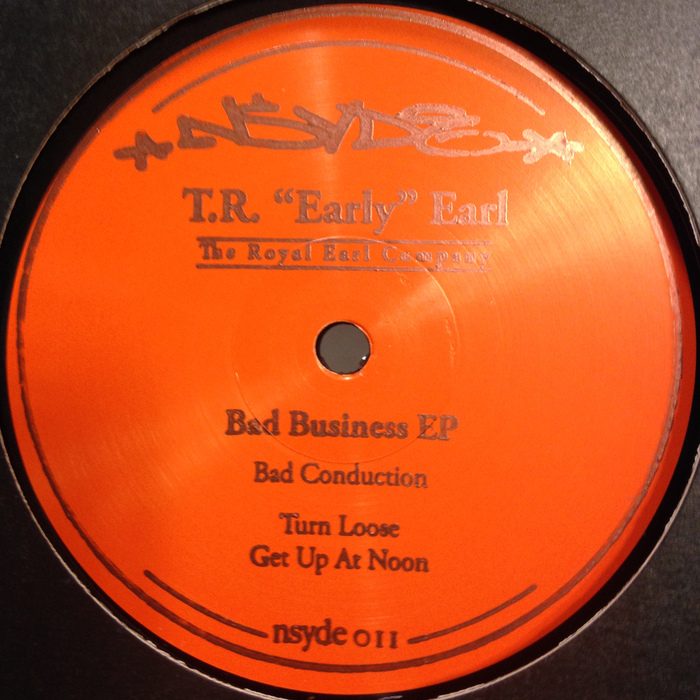 "T.R. ""Early"" Earl - Bad Business [NSYDE011]"