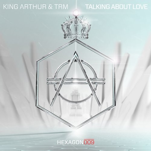 TRM, King Arthur - Talking About Love [HEXAGON009]