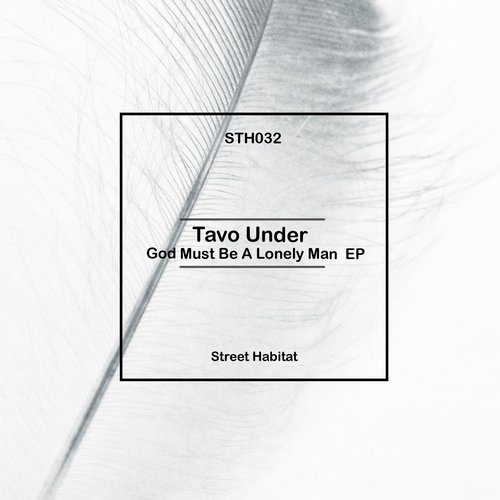 Tavo Under - God Must Be a Lonely Man EP [STH032]