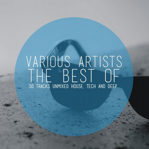 The Best Of (50 Tracks Unmixed House, Tech and Deep) 2015