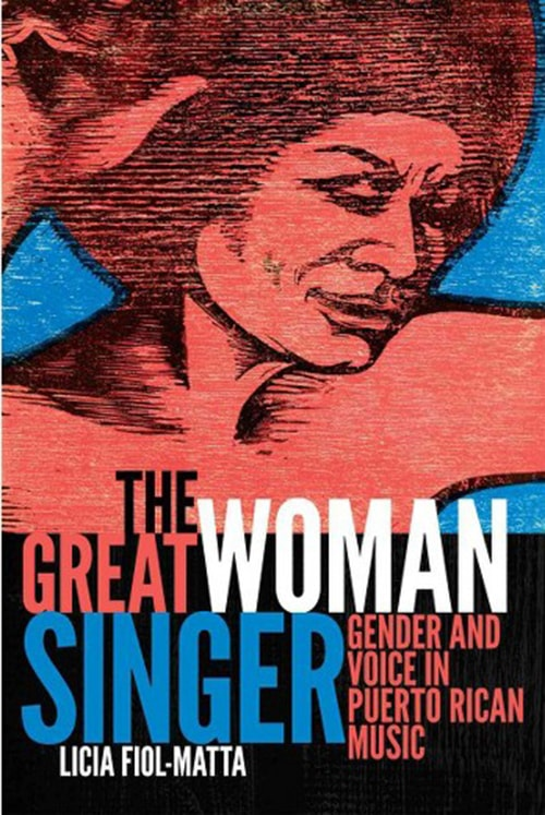 The Great Woman Singer : Gender and Voice in Puerto Rican Music