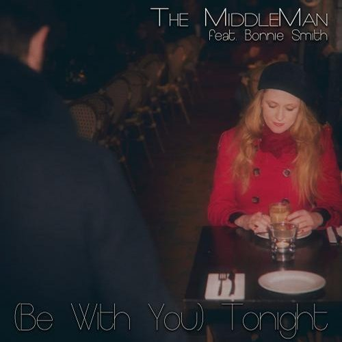 The MiddleMan, Bonnie Smith - (Be With You) Tonight (feat. Bonnie Smith) [811868 817262]
