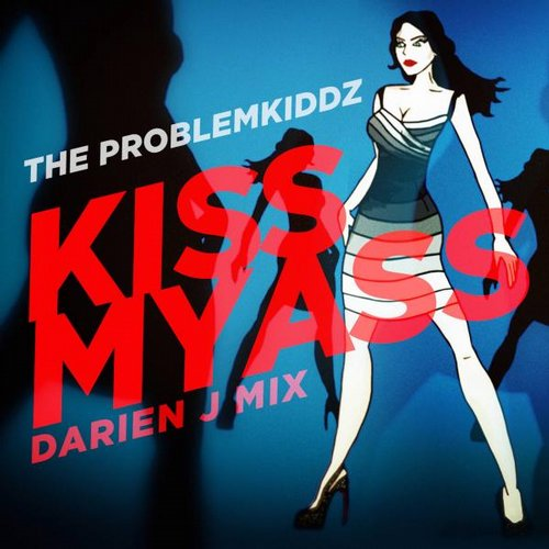 The Problemkiddz, DJ Darien J - Kiss My Ass (Darien J Mix) [IMUSICIANA25305]