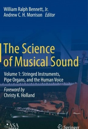 The Science of Musical Sound Volume 1 Stringed Instruments Pipe Organs and the Human Voice