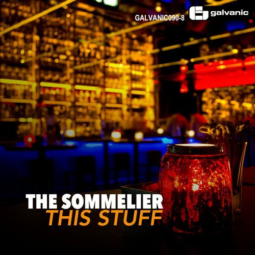 The Sommelier - This Stuff [GALVANIC 0908]