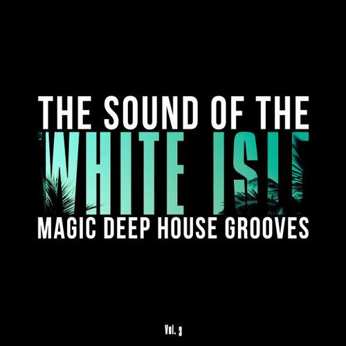 VA - The Sound of the White Isle, Vol. 3 (Magic Deep House Grooves) [WIR105]