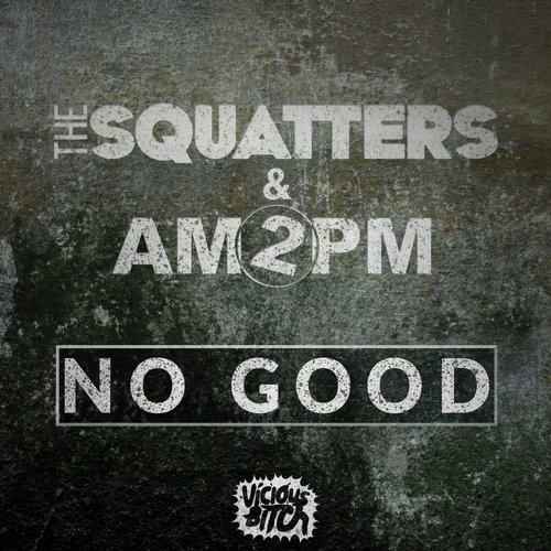 The Squatters, AM2PM - No Good [VBCH126]