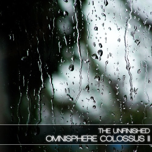 The Unfinished Omnisphere Colossus II Patches and Multis for Omnisphere 2