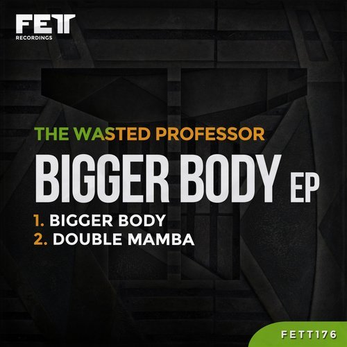 The Wasted Professor - Bigger Body EP [FETT176]