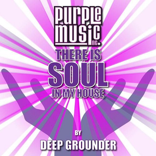 There Is Soul in My House - Deep Grounder