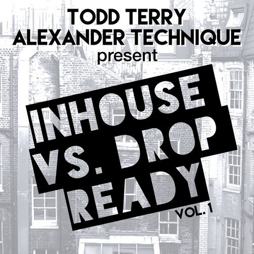 Todd Terry & Alexander Technique Present InHouse Vs Drop Ready VOL. 1 [INHR608]