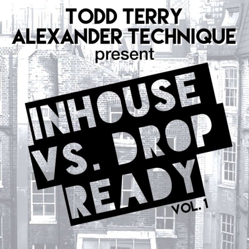 VA - Todd Terry and Alexander Technique Present InHouse vs Drop Ready Vol 1 2017 InHouse US INHR608