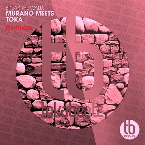 Toka, Murano - Break The Walls (Remixes) [TB399R]