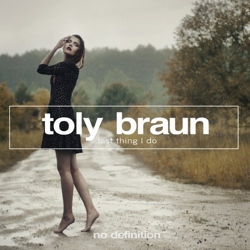 Toly Braun – Last Thing I Do [NDF094]