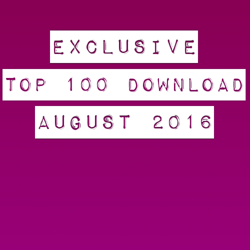 Exclusive Top 100 Download August 2016