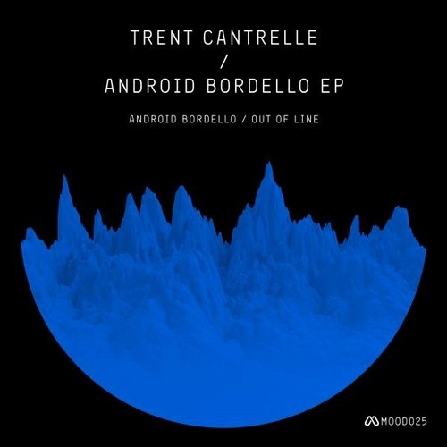 Trent Cantrelle - Android Bordello EP [MOOD025]