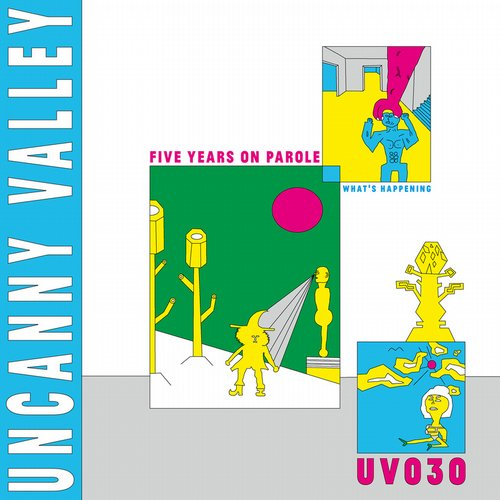 VA - Uncanny Valley: Five Years On Parole - What's Happening [UV030]