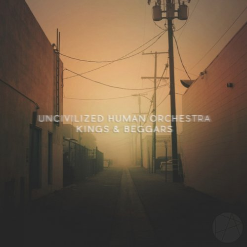 Uncivilized Human Orchestra - Kings & Beggars [PFR 0050]