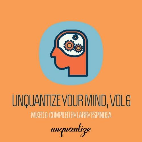 VA - Unquantize Your Mind Vol. 6 - Compiled & Mixed by Larry Espinosa [UNQTZCOMP008]