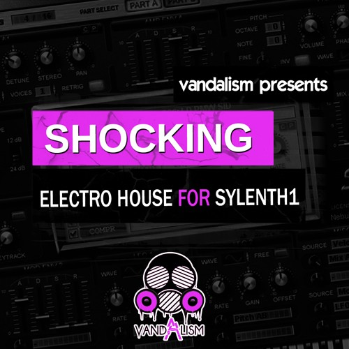 Vandalism Shocking Electro House For SYLENTH1 FXB